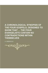 A Chronological Synopsis of the Four Gospels, Designed to Show That the Four Evangelists Contain No Contradictions Within Themselves