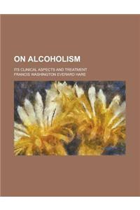 On Alcoholism; Its Clinical Aspects and Treatment
