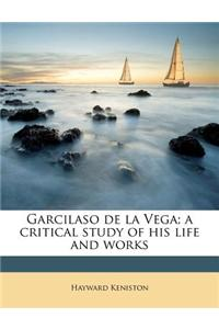 Garcilaso de La Vega; A Critical Study of His Life and Works