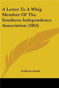 A Letter to a Whig Member of the Southern Independence Association (1864)