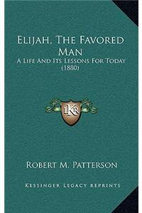 Elijah, the Favored Man: A Life and Its Lessons for Today (1880)