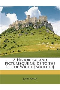 A Historical and Picturesque Guide to the Isle of Wight. [Another]