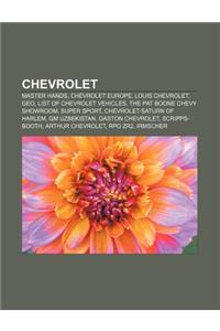 Chevrolet: Master Hands, Chevrolet Europe, Louis Chevrolet, Geo, List of Chevrolet Vehicles, the Pat Boone Chevy Showroom, Super