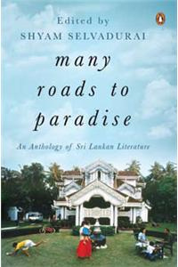 Many Roads To Paradise An Anthology Of Sri Lankan Literature