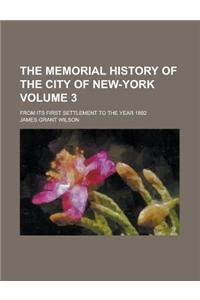 The Memorial History of the City of New-York; From Its First Settlement to the Year 1892 Volume 3