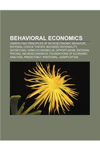 Behavioral Economics: Underlying Principles of Microeconomic Behavior, Rational Choice Theory, Bounded Rationality, Satisficing
