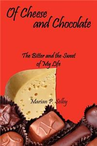 Of Cheese and Chocolate: The Bitter and the Sweet of My Life
