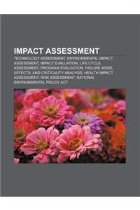 Impact Assessment: Technology Assessment, Environmental Impact Assessment, Impact Evaluation, Life Cycle Assessment, Program Evaluation