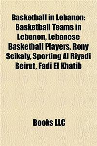 Basketball in Lebanon: Basketball Teams in Lebanon, Lebanese Basketball Players, Rony Seikaly, Sporting Al Riyadi Beirut, Fadi El Khatib