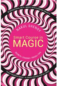 Smart Course in Magic : Secrets.Staging.Tricks.Tips