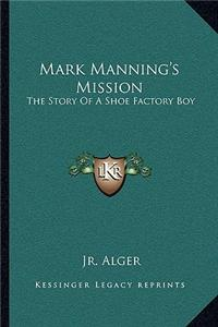Mark Manning's Mission: The Story of a Shoe Factory Boy
