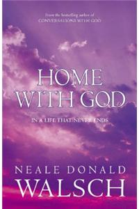 Home with God: In a Life That Never Ends ; a Wondrous Message of Love in a Final Conversation with God