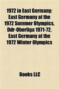 1972 in East Germany: East Germany at the 1972 Summer Olympics, Ddr-Oberliga 1971-72, East Germany at the 1972 Winter Olympics
