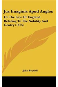 Jus Imaginis Apud Anglos: Or the Law of England Relating to the Nobility and Gentry (1675)