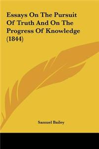 Essays on the Pursuit of Truth and on the Progress of Knowleessays on the Pursuit of Truth and on the Progress of Knowledge (1844) Dge (1844)