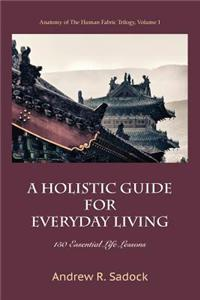 A Holistic Guide for Everyday Living: 150 Essential Life Lessons