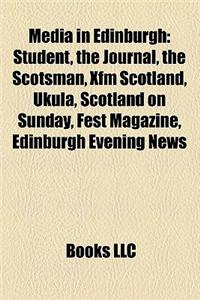 Media in Edinburgh: Student, the Journal, the Scotsman, Xfm Scotland, Ukula, Scotland on Sunday, Fest Magazine, Edinburgh Evening News