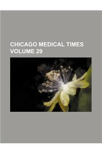 Chicago Medical Times Volume 29