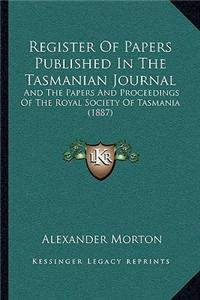 Register of Papers Published in the Tasmanian Journal: And the Papers and Proceedings of the Royal Society of Tasmania (1887)