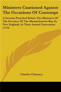 Ministers Cautioned Against The Occasions Of Contempt: A Sermon Preached Before The Ministers Of The Province Of The Massachusetts-Bay, In New England