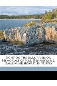 Light on the Dark River; Or, Memorials of Mrs. Henrietta A.L. Hamlin, Missionary in Turkey