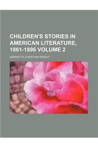 Children's Stories in American Literature, 1861-1896 Volume 2