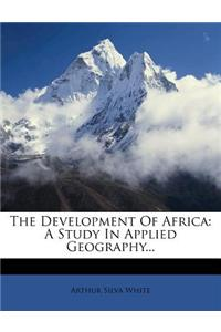 The Development of Africa: A Study in Applied Geography...