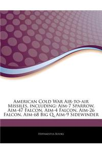 Articles on American Cold War Air-To-Air Missiles, Including: Aim-7 Sparrow, Aim-47 Falcon, Aim-4 Falcon, Aim-26 Falcon, Aim-68 Big Q, Aim-9 Sidewinde