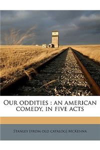 Our Oddities: An American Comedy, in Five Acts