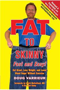 Fat to Skinny Fast and Easy!: Eat Great, Lose Weight, and Lower Blood Sugar Without Exercise [With CD (Audio)]