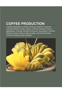 Coffee Production: Coffee Diseases, Coffee Production by Country, Coffee Production in India, Coffee Production in Indonesia