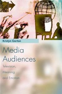 Media Audiences: Television, Meaning and Emotion