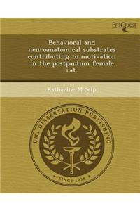 Behavioral and Neuroanatomical Substrates Contributing to Motivation in the Postpartum Female Rat.