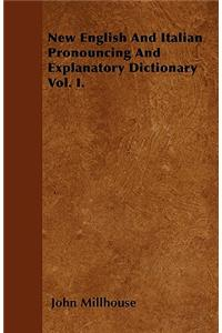 New English and Italian Pronouncing and Explanatory Dictionary Vol. I.