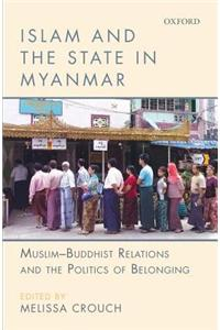 Islam and the State in Myanmar: Muslim-Buddhist Relations and the Politics of Belonging