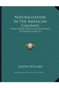 Naturalization in the American Colonies: With More Particular Reference to Massachusetts