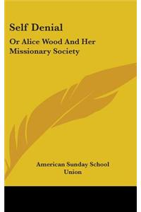 Self Denial: Or Alice Wood and Her Missionary Society