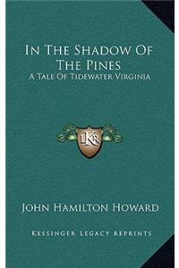 In the Shadow of the Pines: A Tale of Tidewater Virginia