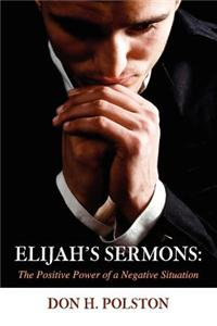 Elijah's Sermons: The Positive Power of a Negative Situation