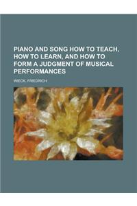 Piano and Song How to Teach, How to Learn, and How to Form a Judgment of Musical Performances