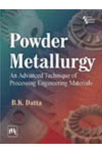 Powder Metallurgy : An Advanced Technique Of Processing Engineering Materials