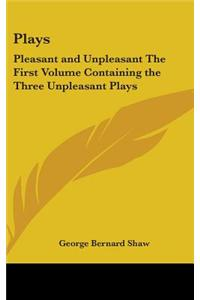 Plays: Pleasant and Unpleasant the First Volume Containing the Three Unpleasant Plays