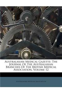 Australasian Medical Gazette: The Journal of the Australasian Branches of the British Medical Association, Volume 12