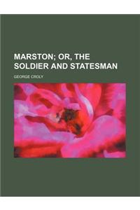 Marston; Or, the Soldier and Statesman