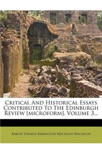Critical and Historical Essays Contributed to the Edinburgh Review [Microform], Volume 3...