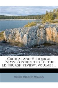 Critical and Historical Essays: Contributed to the Edinburgh Review, Volume 1...