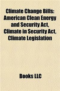 Climate Change Bills Climate Change Bills: American Clean Energy and Security ACT, Climate in Security American Clean Energy and Security ACT, Climate