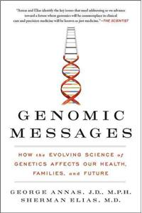 Genomic Messages : How the Evolving Science of Genetics Affects Our Health, Families, and Future