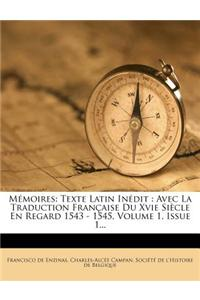 Memoires: Texte Latin Inedit: Avec La Traduction Francaise Du Xvie Siecle En Regard 1543 - 1545, Volume 1, Issue 1...
