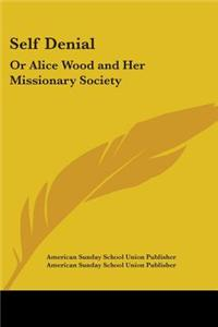 SELF DENIAL: OR ALICE WOOD AND HER MISSI
